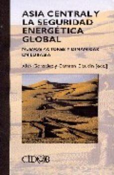 Portada de Asia Central Y La Seguridad Energetica Global