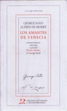 Portada de Los Amantes De Venecia: Correspondencia 1833-1840 Seguida Del Dia Rio Intimo De George Sand