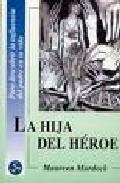 Portada de La Hija Del Heroe: Una Exploracion Del Lado Oscuro Del Amor Pater No Basada En La Mitologia, La Historia Y La Psicologia Jungiana