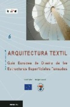 Portada de Arquitectura Textil: Guia Europea De Diseño De Las Estructuras Su Perficiales Tensadas