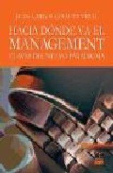 Portada de Hacia Donde Va El Management: Claves Del Nuevo Paradigma