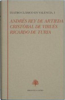 Portada de Teatro Clasico De Valencia: Andres Rey De Artieda, Cristobal De V Irues, Ricardo Turia