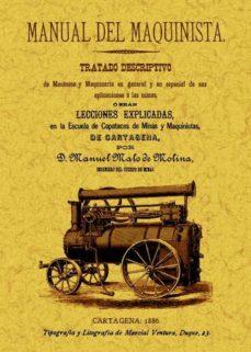Portada de Manual Del Maquinista: Tratado Descriptivo De Mecanica Y Maquinar Ia En General Y En Especial De Sus Aplicaciones (ed. Facsimil)