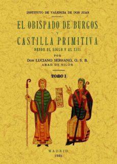 Portada de El Obispado De Burgos Y Castilla Primitiva, Desde El Siglo V Al X Iii (ed. Facsimil)