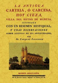 Portada de La Antigua Carteia, O Carcesa, Hoy Cieza, Villa Del Reyno De Murc Ia (ed. Facsimil)