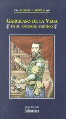 Portada de Garcilaso De La Vega En Su Entorno Poetico