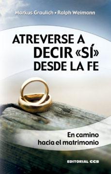Portada de Atreverse A Decir Si Desde La Fe: El Camino Hacia El Matrimonio