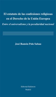 Portada de El Estatuto De Las Confesiones Religiosas En El Derecho De La Uni On Europea: Entre El Universalismo Y La Peculiaridad Nacional