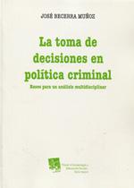 Portada de La Toma De Decisiones En Politica Criminal