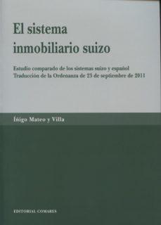 Portada de El Sistema Inmobiliario Suizo: Estudio Comparado De Los Sistemas Suizo Y Español Traduccion De La Ordenanza De 23 De Septiembre De Septiembre De 2011