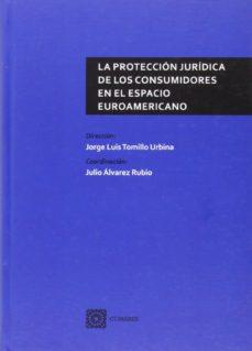 Portada de La Proteccion Juridica De Los Consumidores En El Espacio Euroamer Icano