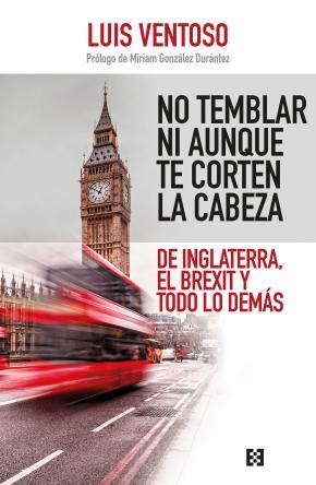 Portada de No Temblar Ni Aunque Te Corten La Cabeza: De Inglaterra, El Brexit Y Todo Lo Demas