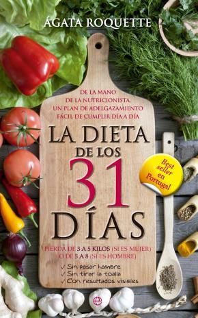 Portada de La Dieta De Los 31 Dias: Pierde De 3 A 5 Kilos (si Es Mujer) O De 5 A 8 (si Es Hombre) Sin Pasar Hambre, Sin Tirar La Toalla, Con Resultados Visibles