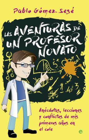 Portada de Las Aventuras De Un Profesor Novato: Anecdotas, Lecciones Y Conflictos
