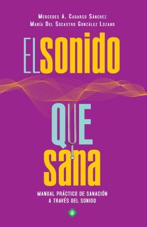 Portada de El Sonido Que Sana: Manual Practico De Sanacion A Traves Del Sonido