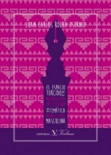 Portada de El Espacio Torcido En La Narrativa Mexicana De Tematica Homosexua L Masculina