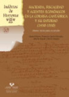 Portada de Hacienda, Fiscalidad Y Agentes Economicos En La Cornisa Cantabria Y Su Entorno (1450-1550)
