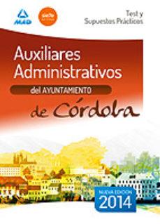 Portada de Auxiliares Administrativos Del Ayuntamiento De Cordoba. Test Y Supuestos Practicos