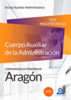 Portada de Cuerpo Auxiliar De La Administracion De La Comunidad Autonoma De Aragon. Escala Auxiliar Administrativa. Auxiliares Administrativos. Test Psicotecnicos