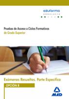 Portada de Examenes Resueltos De Pruebas De Acceso A Ciclos Formativos De Grado Superior. Parte Especifica. Opcion B. Andalucia