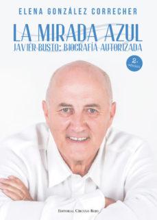 Portada de La Mirada Azul: Javier Busto: Biografia Autorizada