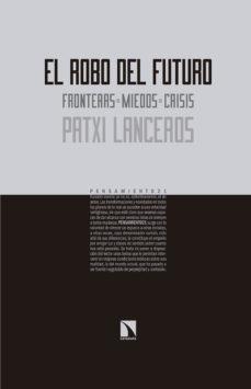 Portada de El Robo Del Futuro: Fronteras, Miedos, Crisis