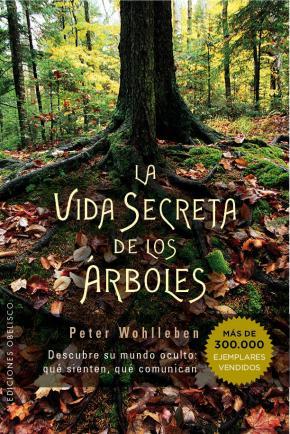 Portada de La Vida Secreta De Los Arboles: Descubre Su Mundo Oculto: Que Sienten, Que Comunican