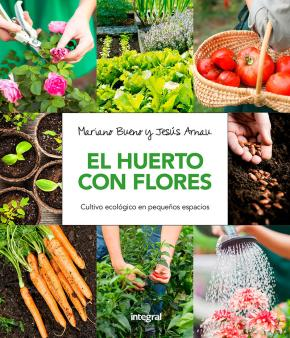 Portada de Huerto Con Flores: Guia Practica Para El Cultivo Ecologico En Espacios Reducidos