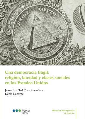Portada de Una Democracia Fragil: Religion, Laicidad Y Clases Sociales En Lo S Estados Unido