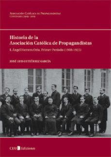 Portada de Historia De La Asociacion Catolica De Propagandistas: I. Angel He Rrera Oria. Primer Periodo (1908-1923)