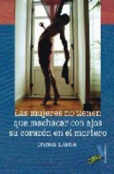 Portada de Las Mujeres No Tienen Que Machacar Con Ajos Su Corazon En El Mort Ero (2ª Ed)