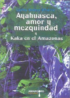 Portada de Ayahuasca, Amor Y Mezquindad Y Kaka En El Amazonas