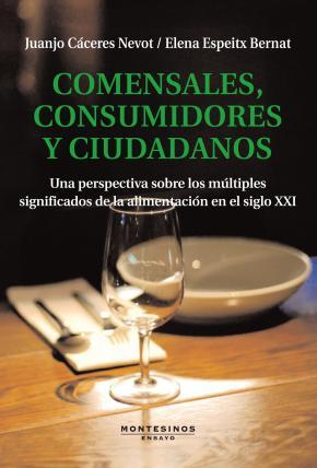 Portada de Comensales, Consumidores Y Ciudadanos (montesinos Ensayo): Una Pe Rspectiva Sobre Los Multiples Significados De La Alimentacion En El Siglo Xxi