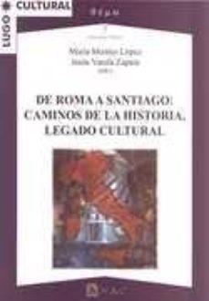 Portada de De Roma A Santiago: Caminos De La Historia, Legado Cultural