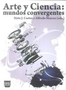 Portada de Arte Y Ciencia: Mundos Convergentes