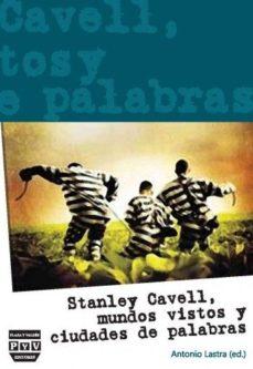 Portada de Stanley Cavell, Mundos Vistos Y Ciudades De Palabras
