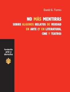 Portada de No Mas Mentiras: Sobre Algunos Relatos De Verdad En Arte (Y En L Iteratura, Cine Y Teatro)