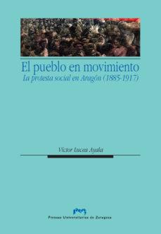 Portada de El Pueblo En Movimiento: La Protesta Social En Aragon (1885-1917)