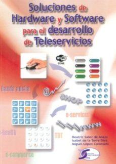 Portada de Soluciones De Hardware Y Software Para El Desarrollo De Teleservi Cios