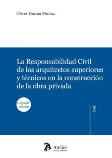 Portada de Responsabilidad Civil De Los Arquitectos Superiores Y Tecnicos En La Construccion De La Obra Privada (2ª Ed)