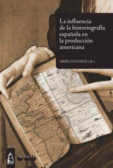 Portada de La Influencia De La Historiografia Española En La Produccion Amer Icana