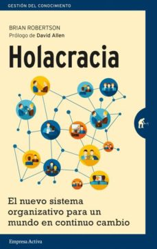 Portada de Holacracia: El Nuevo Sistema Organizativo Para Un Mundo En Continuo Cambio