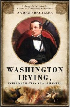 Portada de Washington Irving: Entre Manhattan Y La Alhambra