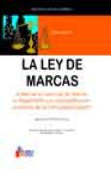 Portada de La Ley De Marcas: Estudio De La Nueva Ley De Marcas, Su Reglament O Y Su Aplicacion Practica En La Empresa