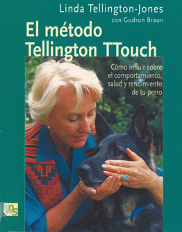 Portada de El Metodo Tellington Ttouch: Como Influir Sobre El Comportamiento , Salud Y Rendimiento De Tu Perro