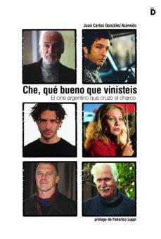 Portada de Che, Que Bueno Que Vinisteis: El Cine Argentino Que Cruzo El Char Co