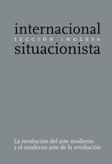 Portada de La Revolucion Del Arte Moderno Y El Moderno Arte De La Revolucion : Seccion Inglesa De La Internacional Situacionista (2ª Ed.)