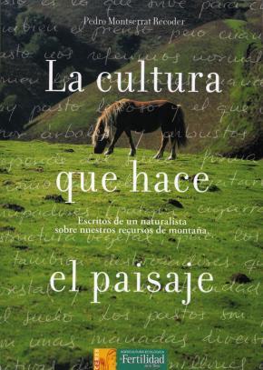 Portada de La Cultura Que Hace El Paisaje: Escritos De Un Naturalista Sobre Nuestros Recursos De Montaña