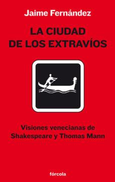 Portada de La Ciudad De Los Extravi0s: Visiones Venecianas De Shakespeare Y Thomas Mann
