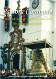 Portada de Pastora Coronada. Noventa Años De Reconocimiento A La Devocion De Un Pueblo
